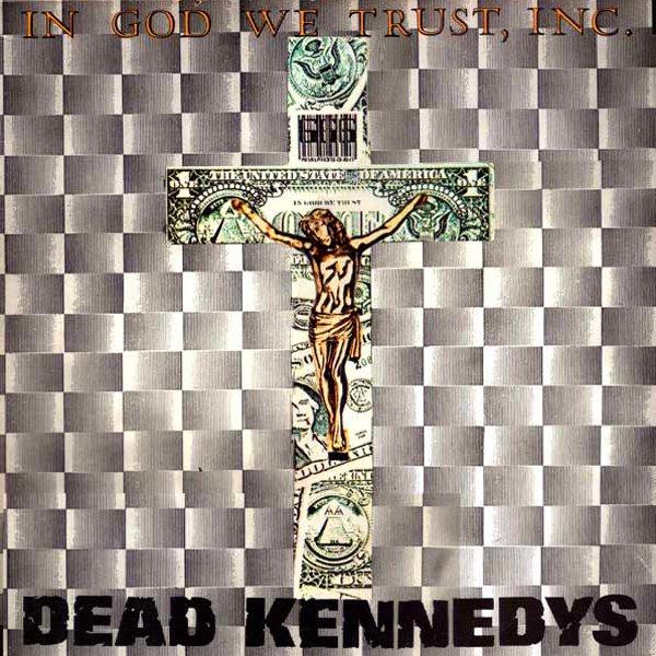 Het album 'In God We Trust, Inc.' van Dead Kennedys toont een crucifix gemaakt van een dollarbiljet.