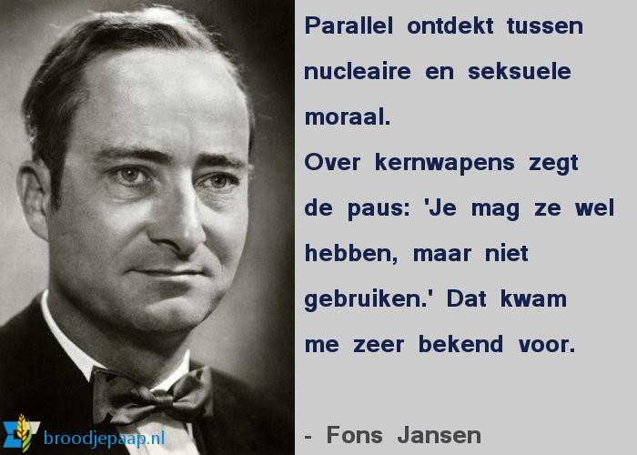 Fons Jansen (12 oktober 1925 – 23 maart 1991) over de nucleaire en de seksuele moraal.