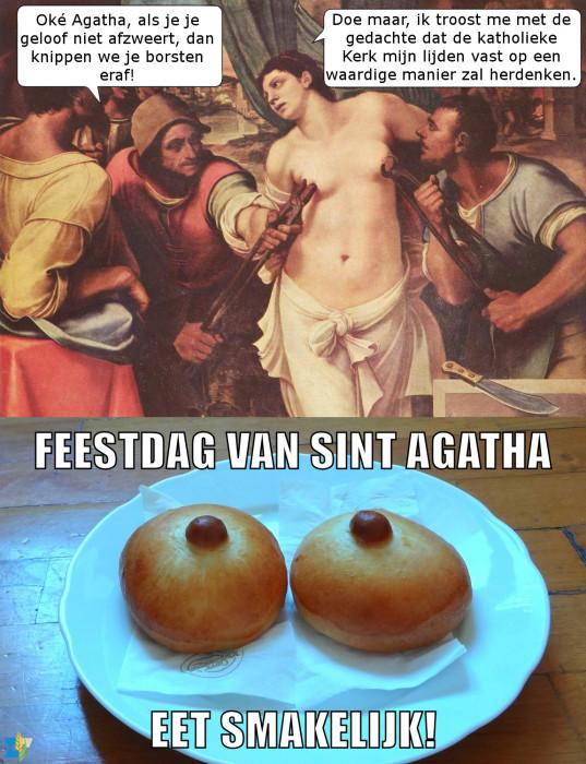 De feestdag van Sint Agatha wordt op sommige plaatsen gevierd met broodjes of gebakjes in de vorm van borsten. Je kunt veel zeggen over katholieken, maar niet dat ze niet creatief zijn.