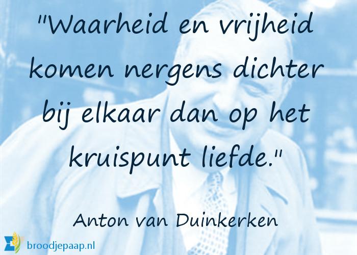 Anton van Duinkerken  (2 januari 1903 – 27 juli 1968) over waarheid en vrijheid.