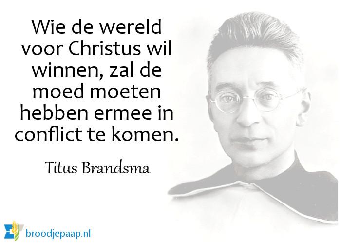De moed waar de zalige Titus Brandsma over spreekt, werd hem zelf helaas fataal.