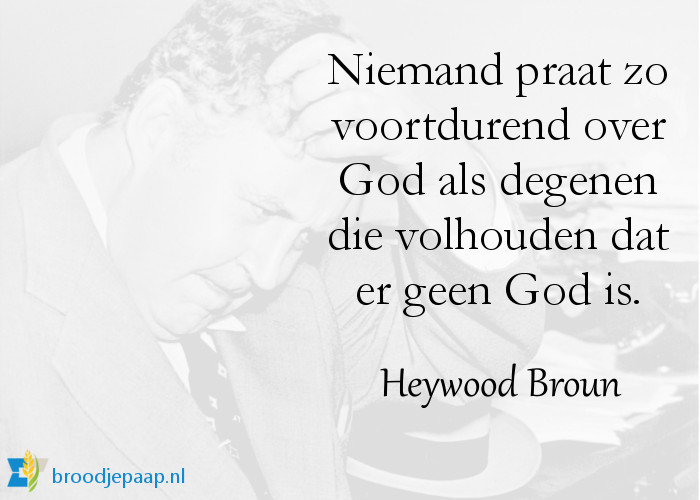 Heywood Broun (7 december 1888 - 18 december 1939) over atheïsten.
