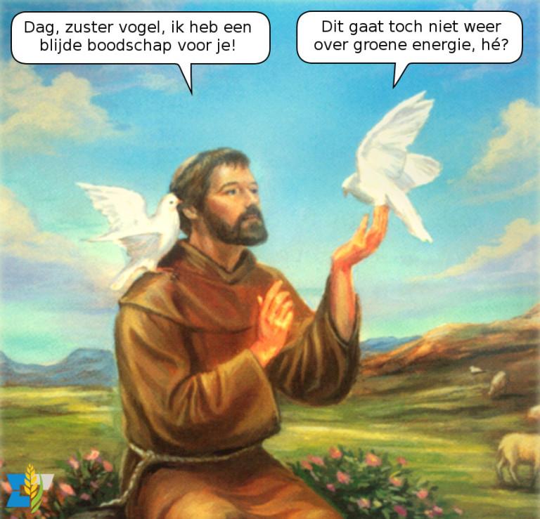 Sint Franciscus van Assisi: Dag, zuster vogel, ik heb een blijde boodschap voor je! Vogel: Dit gaat toch niet weer over groene energie, hé?