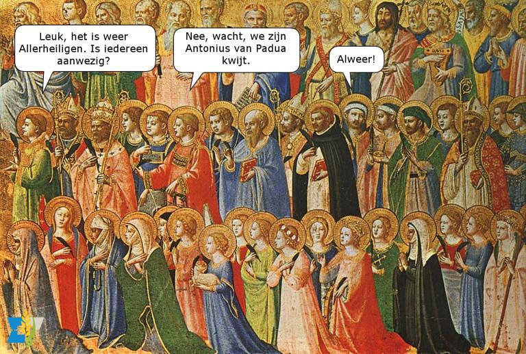 Leuk, het is weer Allerheiligen. Is Iedereen aanwezig? Nee, wacht. we zijn Antonius van Padua kwijt. Alweer!