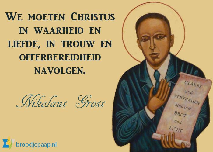 We moeten Christus in waarheid en liefde, in trouw en offerbereidheid navolgen. - Nikolaus Gross