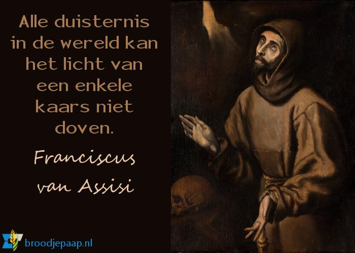 Alle duisternis in de wereld kan het licht van een enkele kaars niet doven. - Franciscus van Assisi.