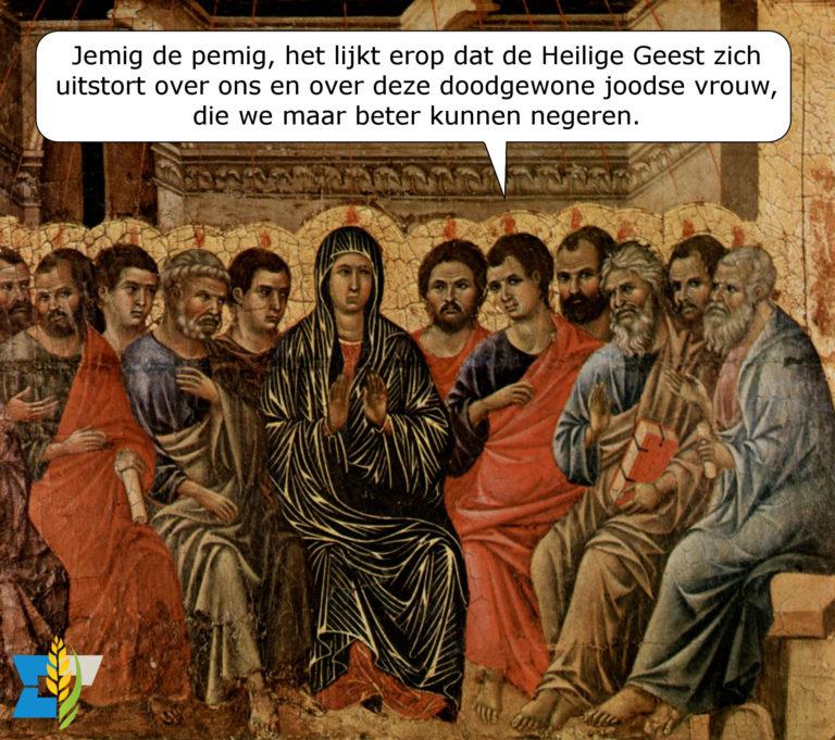 Jemig de pemig, het lijkt erop dat de Heilige Geest zich uitstort over ons en over deze doodgewone joodse vrouw, die we maar beter kunnen negeren.